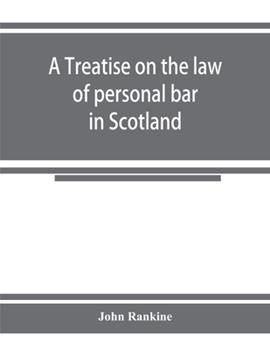 Paperback A Treatise on the Law of Personal Bar in Scotland : Collated with the English Law of Estoppel in Pais Book