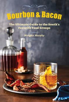 Southern Living Bourbon & Bacon: The Ultimate Guide to the South's Favorite Food Groups 0848743164 Book Cover