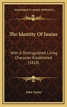 Hardcover The Identity of Junius : With A Distinguished Living Character Established (1818) Book