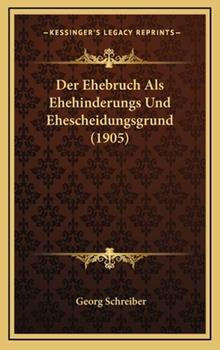 Hardcover Der Ehebruch Als Ehehinderungs und Ehescheidungsgrund Book
