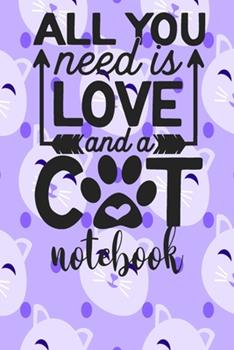 Paperback All You Need Is Love and a Cat - Notebook : Cute Cat Themed Notebook Gift for Women 110 Blank Lined Pages with Kitty Cat Quotes Book