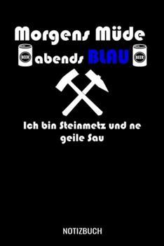 Paperback Morgens M�de Abends Blau Ich Bin Steinmetz und Ne Geile Sau : A5 Notizbuch Dot Grid / Punktraster 120 Seiten F�r Steinmetz [German] Book