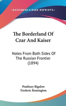 Hardcover The Borderland Of Czar And Kaiser: Notes From Both Sides Of The Russian Frontier (1894) Book