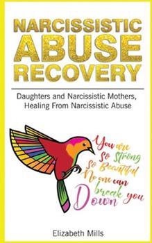 Paperback Narcissistic Abuse Recovery: Daughters and Narcissistic Mothers, Healing From Narcissistic Abuse Book