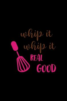 Paperback Whip It Whip It Real Good : All Purpose 6x9 Blank Lined Notebook Journal Way Better Than a Card Trendy Unique Gift Solid Black Cooking Book