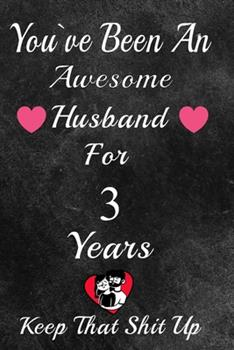 Paperback You've Been An Awesome Husband For 3 Years, Keep That Shit Up!: 3th Anniversary Gift For Husband: 3 Year Wedding Anniversary Gift For Men,3 Year Anniv Book