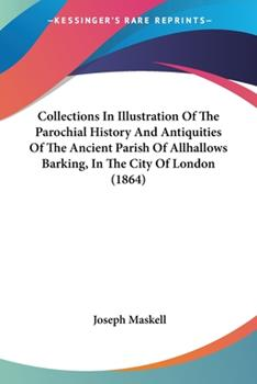 Paperback Collections in Illustration of the Parochial History and Antiquities of the Ancient Parish of Allhallows Barking, in the City of London Book