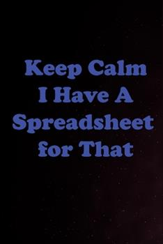 Paperback Keep Calm I Have a Spreadsheet for That : 100 Pages Book