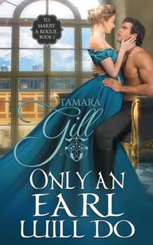 Only an Earl Will Do - Book #1 of the To Marry a Rogue