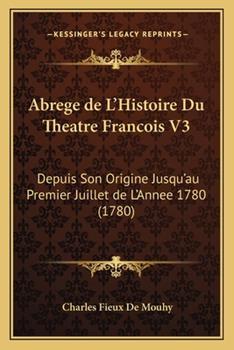Paperback Abrege de L'Histoire du Theatre Francois V3 : Depuis Son Origine Jusqu'au Premier Juillet de L'Annee 1780 (1780) Book
