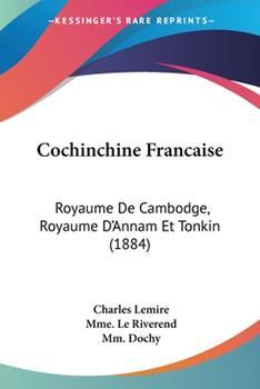 Paperback Cochinchine Francaise : Royaume de Cambodge, Royaume D'Annam et Tonkin (1884) Book