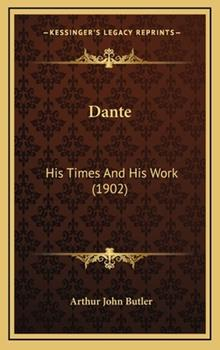 Hardcover Dante : His Times and His Work (1902) Book