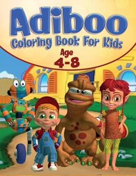 Paperback Adiboo Coloring Book For Kids Age 4-8: The ultimate adventure of AdibooColor all your favorite characters of Adiboo Book
