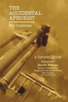 The Accidental Aphorist: A Curiosity Cabinet of Aphorisms 0983592098 Book Cover