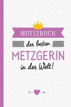 Paperback Notizbuch der besten Metzgerin in der Welt: Geschenk f?r eine Metzgerin - A5 / liniert - Geschenke zum Geburtstag oder Weihnachten [German] Book