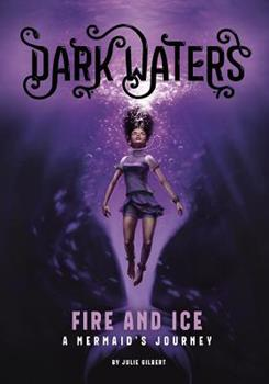 Fire and Ice: A Mermaid's Journey - Book #1 of the Dark Waters