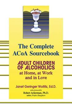 The Complete ACOA Sourcebook: Adult Children of Alcoholics at Home, at Work and in Love 1558749608 Book Cover