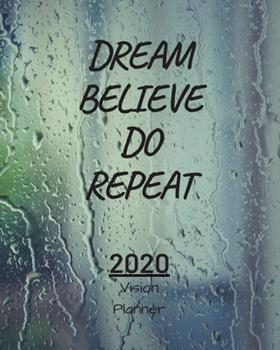 Paperback Dream Believe Do Repeat : Manifestation Planner with Vision Board and Visualization - 2020 Planner Weekly, Monthly and Daily - Jan 1, 2020 to Dec 31, 2020 Planner & Calendar - New Year's Resolutions & Goal Setting for Each Week of the Year - Manifestation Book
