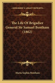 Paperback The Life of Brigadier General Sir Samuel Bentham Book