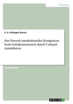 Paperback Der Erwerb interkultureller Kompetenz beim Sch?leraustausch durch Cultural Assimilators [German] Book
