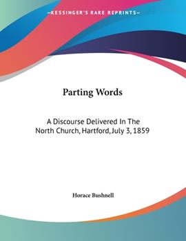 Paperback Parting Words : A Discourse Delivered in the North Church, Hartford, July 3 1859 Book