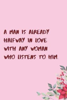 Paperback A Man Is Already Halfway in Love with Any Woman Who Listens to Him : 6 X9 120 Pages Journal Book