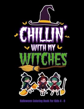 Paperback Chillin' With My Witches Halloween Coloring Book For Kids 4 - 8: Halloween Fun Activity Book With Scary Creature Puzzles, Crosswords and Mazes Book