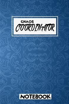 Paperback Chaos Coordinator Notebook : Notebook & Journal - Large (6 X 9 Inches) - 120 Pages - Book