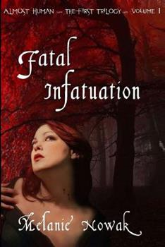Almost Human - Volume 1 - Fatal Infatuation (Almost Human) - Book #1 of the Almost Human,The First Trilogy