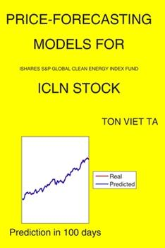 Paperback Price-Forecasting Models for iShares S&P Global Clean Energy Index Fund ICLN Stock Book