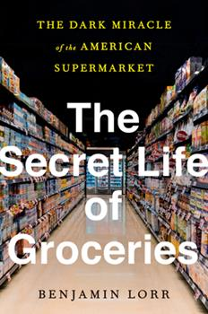 Hardcover The Secret Life of Groceries : The Dark Miracle of the American Supermarket Book