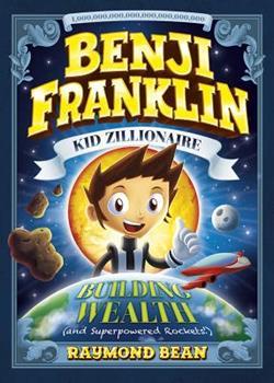 Building Wealth - Book #3 of the Benji Franklin: Kid Zillionaire