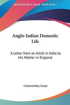 Hardcover Anglo-Indian Domestic Life : A Letter from an Artist in India to His Mother in England Book