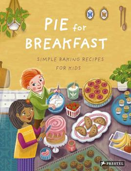 Hardcover Pie for Breakfast: Simple Baking Recipes for Kids Book