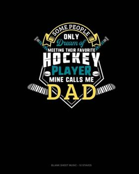 Paperback Some People Only Dream of Meeting Their Favorite Hockey Player Mine Calls Me Dad : Blank Sheet Music - 10 Staves Book