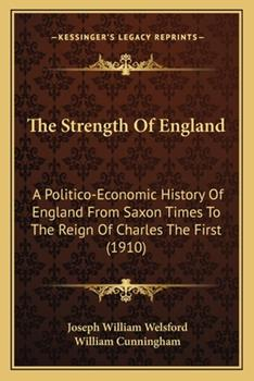 Paperback The Strength of England : A Politico-Economic History of England from Saxon Times to the Reign of Charles the First (1910) Book