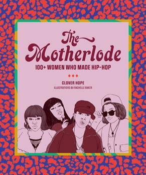 Paperback The Motherlode: 100+ Women Who Made Hip-Hop Book