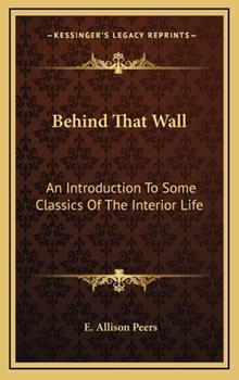 Hardcover Behind That Wall: An Introduction to Some Classics of the Interior Life Book