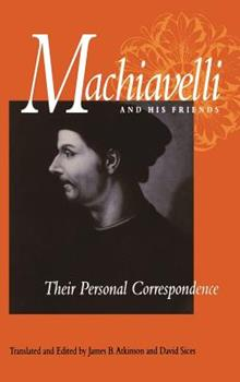 Hardcover Machiavelli and His Friends: Their Personal Correspondence Book