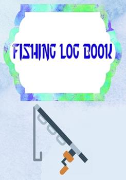 Paperback Fishing Logs : Offers the Ultimate Fishing Log Book Size 7 X 10 Inches - Details - Time # Tips Cover Matte 110 Pages Fast Print Book