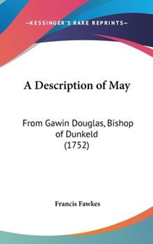 Hardcover A Description of May : From Gawin Douglas, Bishop of Dunkeld (1752) Book