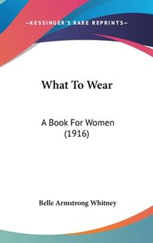 Hardcover What to Wear : A Book for Women (1916) Book