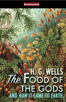 Paperback The Food of the Gods and How It Came to Earth Annotated Book