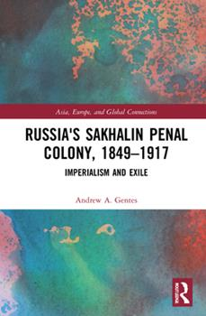 Hardcover Russia's Sakhalin Penal Colony, 1849-1917: Imperialism and Exile Book