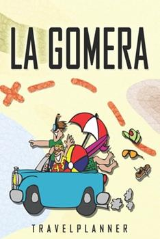 Paperback La Gomera Travelplanner : Travel Diary for la Gomera. a Logbook with Important Pre-Made Pages and Many Free Sites for Your Travel Memories. for a Present, Notebook or As a Parting Gift Book
