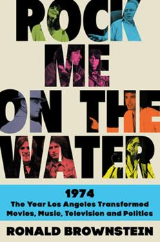 Hardcover Rock Me on the Water: 1974-The Year Los Angeles Transformed Movies, Music, Television, and Politics Book