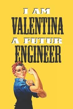 Paperback I Am Valentina a Futur Engineer -Notebook : : Rosie the Riveter Believes That You Can Do It! Lined Notebook / Journal Gift, 120 Pages, 6x9, Soft Cover, Matte Finish Book