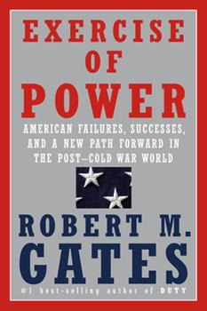 Hardcover Exercise of Power : American Failures, Successes, and a New Path Forward in the Post-Cold War World Book