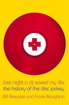 Paperback Last Night a DJ Saved My Life: The History of the Disc Jockey Book