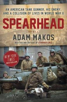 Hardcover Spearhead: An American Tank Gunner, His Enemy, and a Collision of Lives in World War II Book
